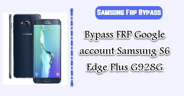 FRP Google account Samsung S6 Edge Plus G928G