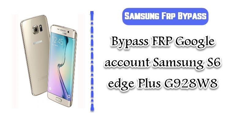 FRP Google account Samsung S6 edge Plus G928W8