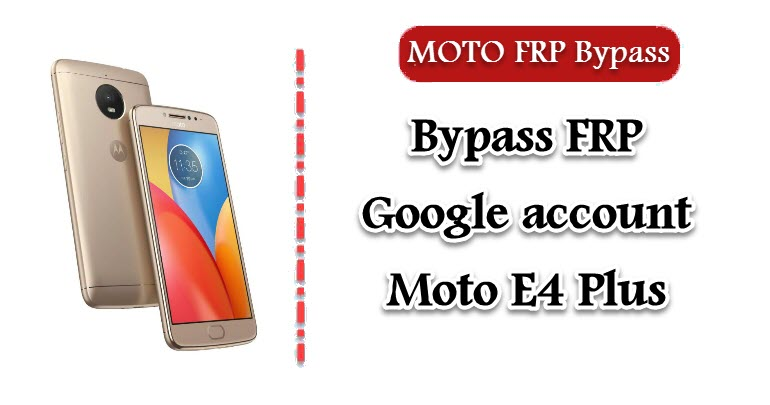 Bypass FRP Google account Moto E4 Plus