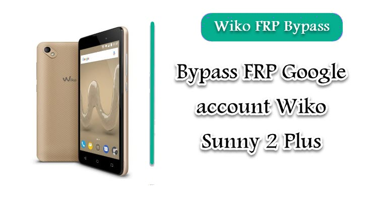 FRP Google account Wiko Sunny 2 Plus