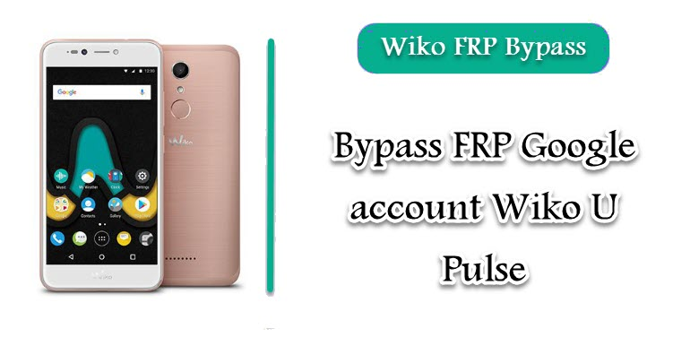 FRP Google account Wiko U Pulse
