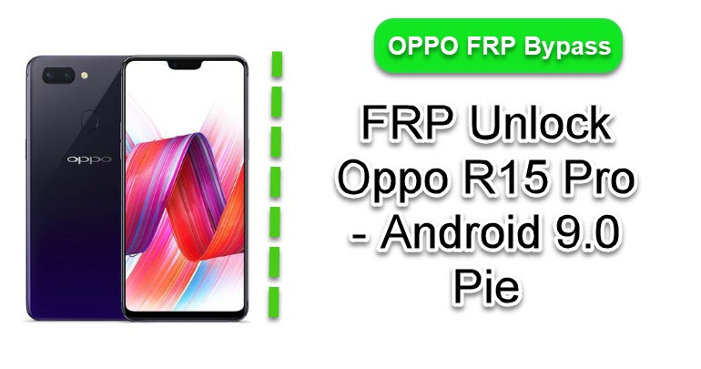 FRP Bypass Oppo R15 Pro Google Account - Android P 9 0