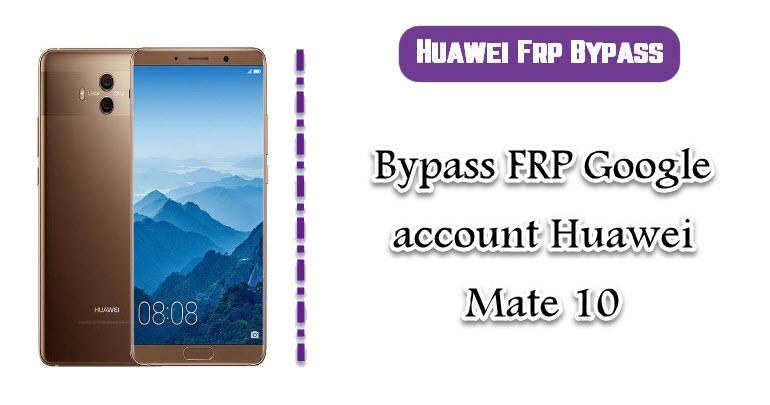 FRP Google account Huawei Mate 10