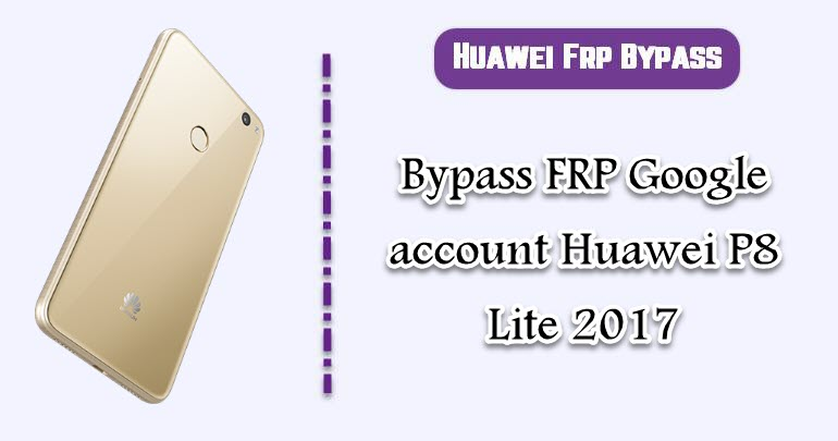 FRP Google account Huawei P8 Lite 2017