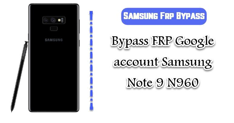 FRP Google account Samsung Note 9 N960