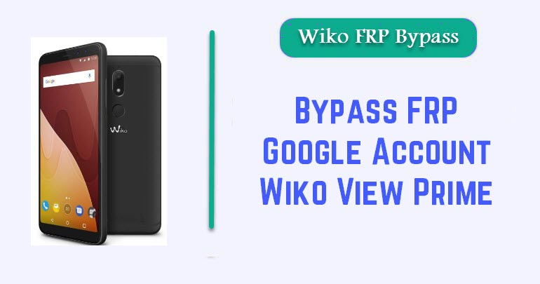 Bypass FRP Google Account Wiko View Prime