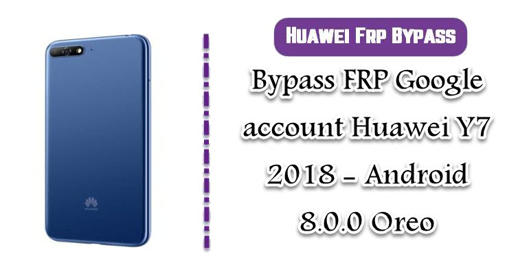 FRP Google account Huawei Y7 2018
