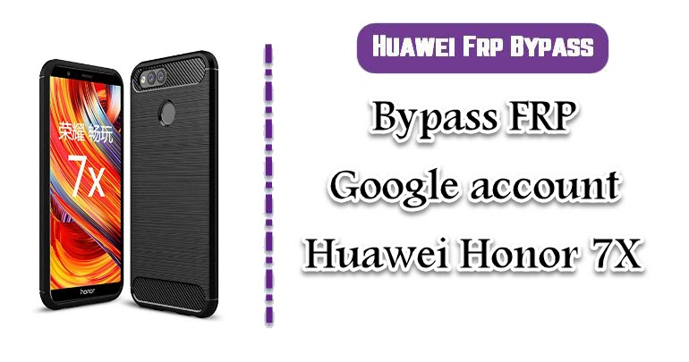 Bypass FRP Google account Huawei Honor 7X