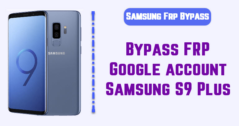 Bypass FRP Google account Samsung S9 Plus