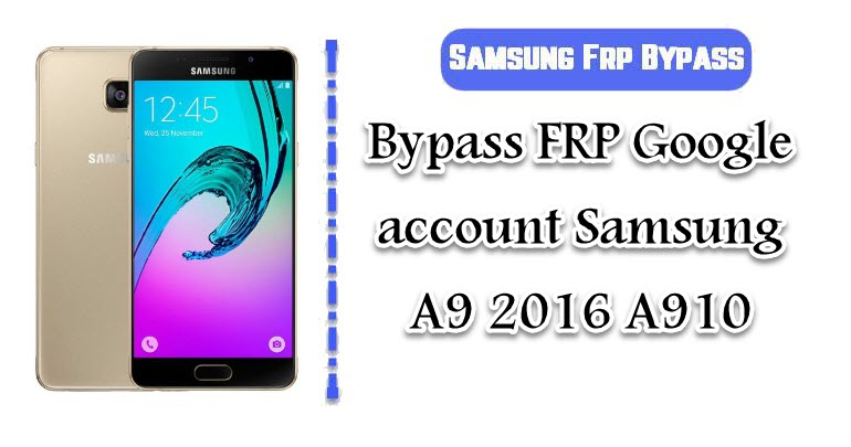 BypassFRPGoogle account Samsung A9 2016 A910