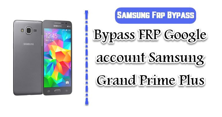 FRP Google account Samsung Grand Prime Plus
