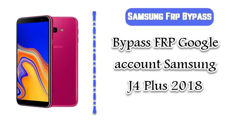 FRP Google account Samsung J4 Plus 2018