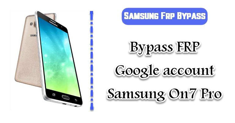 FRP Google account Samsung On7 Pro
