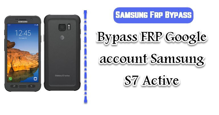 Bypass FRP Google account Samsung S7 Active