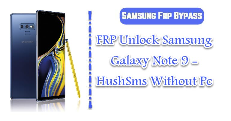 FRP Unlock Samsung Galaxy Note 9 - HushSms Without Pc