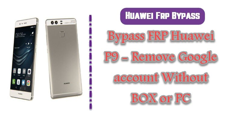 Bypass FRP Huawei P9 - Remove Google account Without BOX or PC
