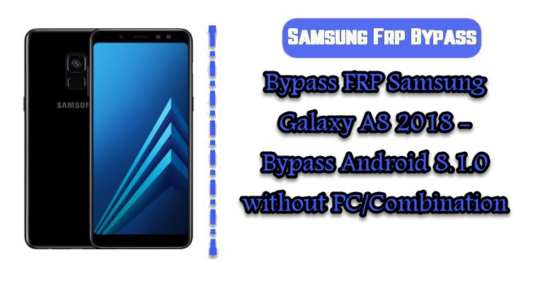Bypass FRP Samsung Galaxy A8 2018 - Bypass Android 8 1 0 without PC