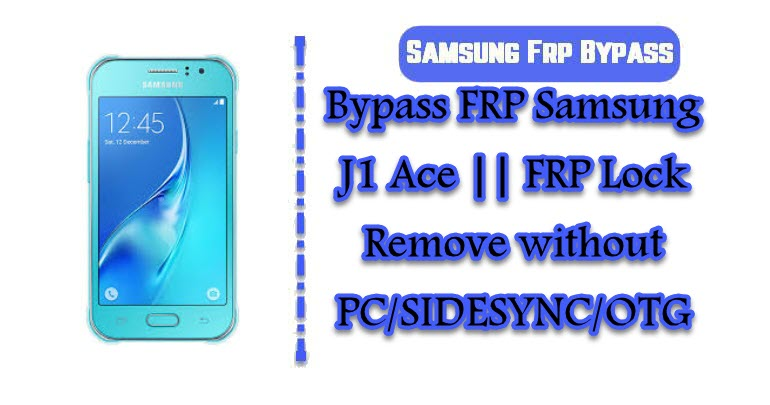 Bypass FRP Samsung J1 Ace || FRP Lock Remove without PC