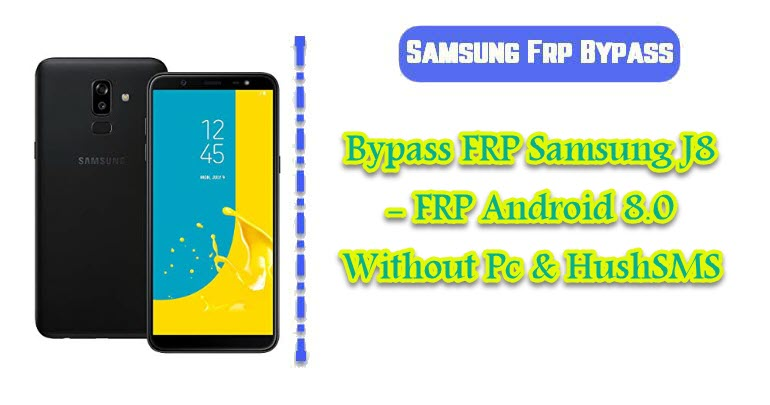 Bypass FRP Samsung J8 - FRP Android 8 0 Without Pc & HushSMS