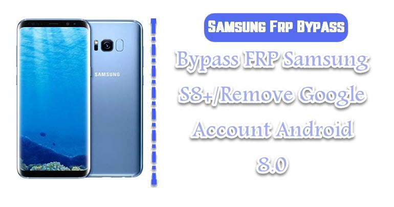 Bypass FRP Samsung S8+/Remove Google Account Android 8 0