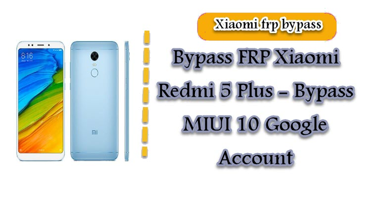 Bypass FRP Xiaomi Redmi 5 Plus - Bypass MIUI 10 Google Account