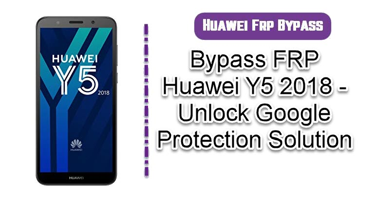 Bypass FRP Huawei Y5 2018 - Unlock Google Protection Solution