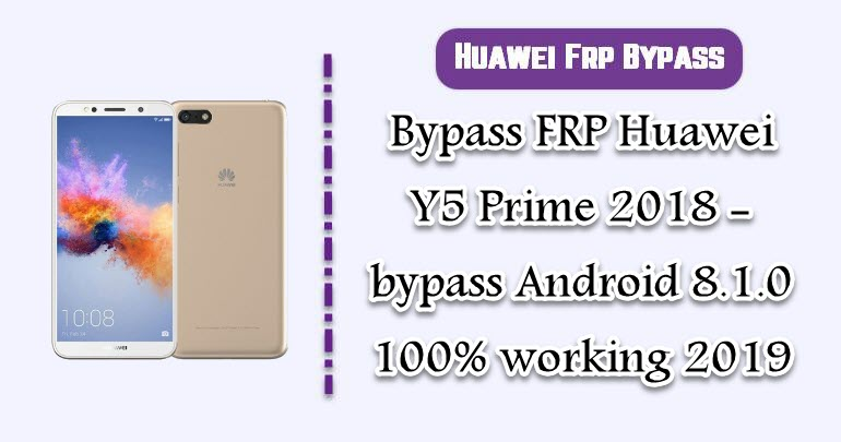 Bypass FRP Huawei Y5 Prime 2018 - bypass Android 8 1 0 100% working