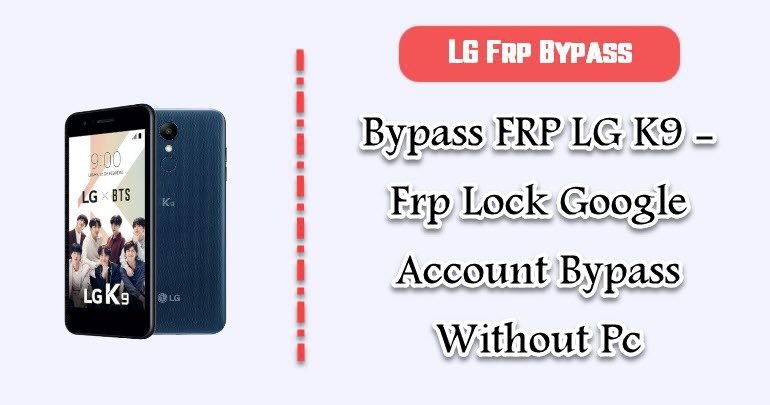 Bypass FRP LG K9 - Frp Lock Google Account Bypass Without Pc