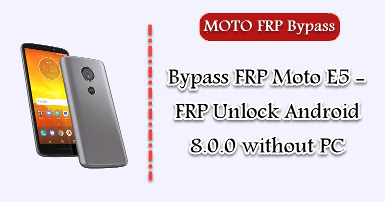 Bypass FRP Moto E5 - FRP Unlock Android 8 0 0 without PC