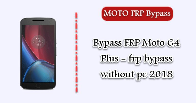 Bypass FRP Moto G4 Plus - frp bypass without pc 2018