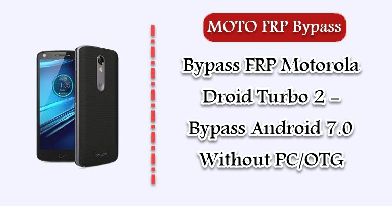 Bypass FRP Motorola Droid Turbo 2 - Bypass Android 7 0
