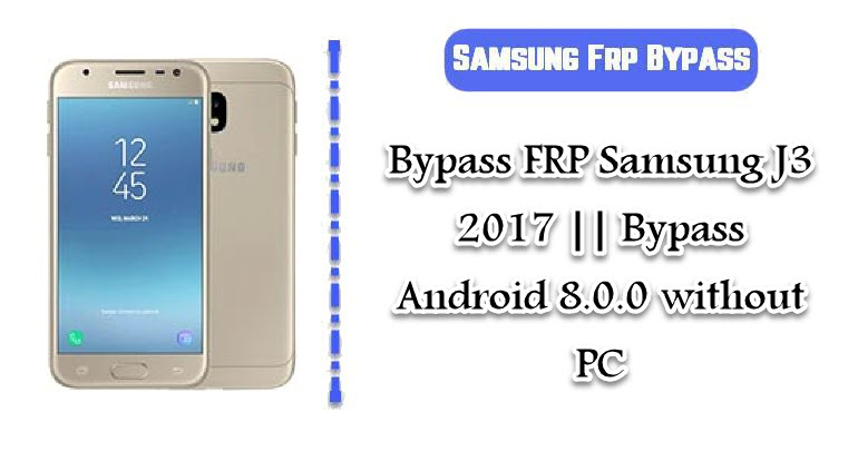 Bypass FRP Samsung J3 2017 || Bypass Android 8 0 0 without PC