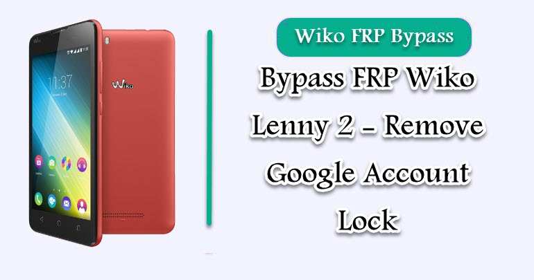 Bypass FRP Wiko Lenny 2 - Remove Google Account Lock