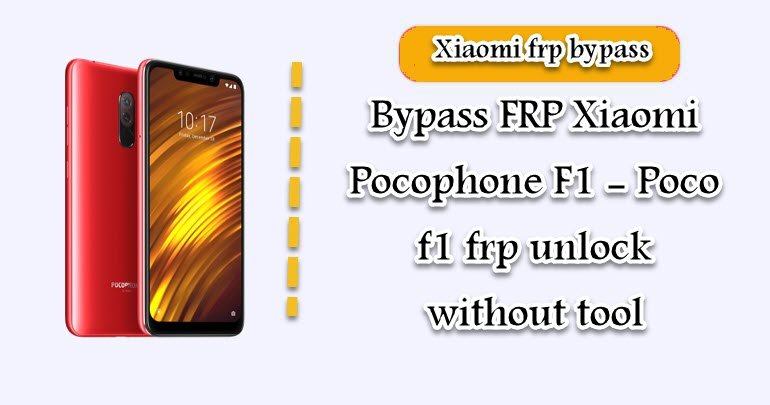 Bypass FRP Xiaomi Pocophone F1 - Poco f1 frp unlock without tool