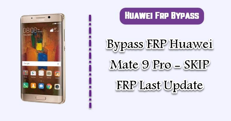 BypassFRP Huawei Mate 9 Pro
