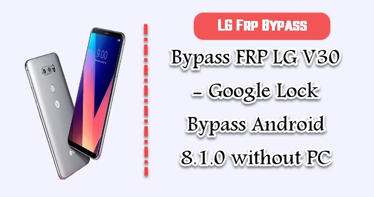 Bypass FRP LG V30 - Google Lock Bypass Android 8 1 0 without PC