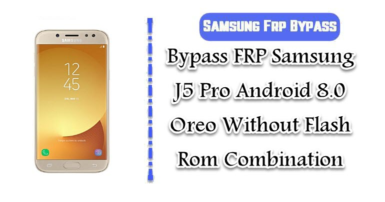 Bypass FRP Samsung J5 Pro Android 8 0 Oreo Without Combination