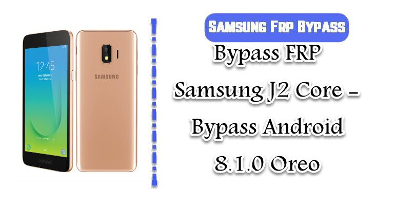 Bypass FRP Samsung J2 Core - Bypass Android 8 1 0 Oreo