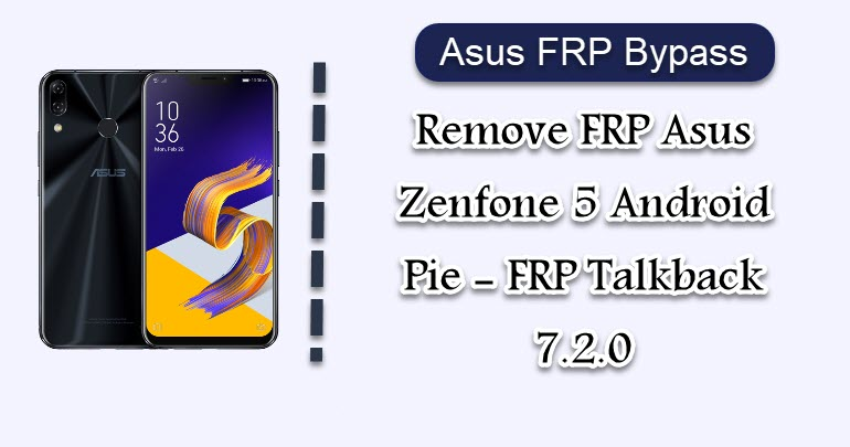 Remove FRP Asus Zenfone 5 Android Pie - FRP Talkback 7 2 0