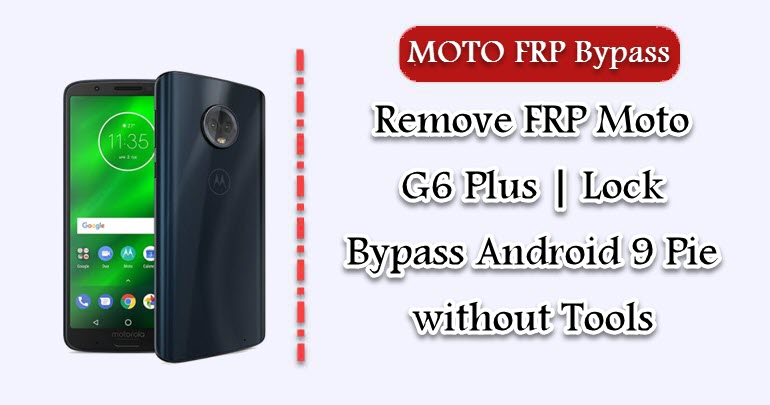 Remove FRP Moto G6 Plus | Lock Bypass Android 9 Pie without