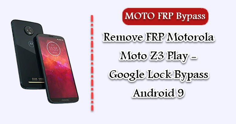 Remove FRP Motorola Moto Z3 Play - Google Lock Bypass Android 9