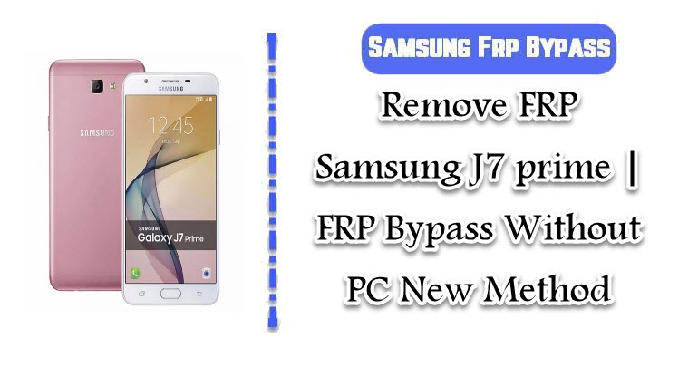 Remove FRP Samsung J7 prime | FRP Bypass Without PC New Method