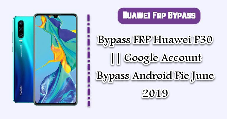 Bypass FRP Huawei P30 || Google Account Bypass Android Pie 2019