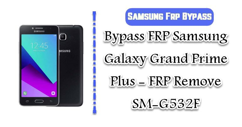 Bypass FRP Samsung Galaxy Grand Prime Plus