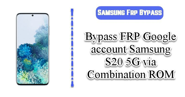 BypassFRPGoogle account Samsung S20 5G