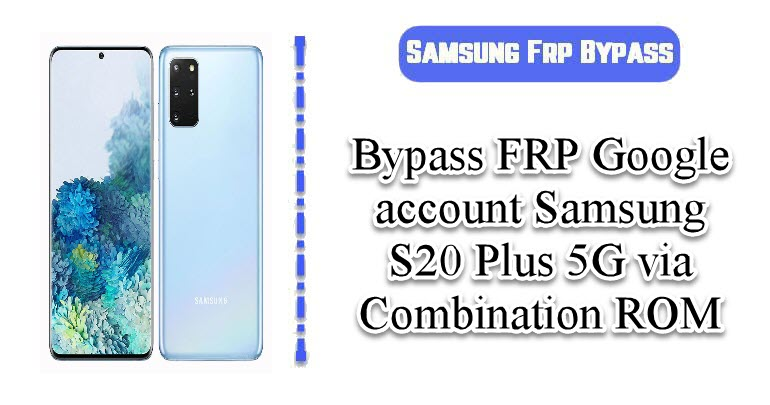 BypassFRPGoogle account Samsung S20 Plus 5G