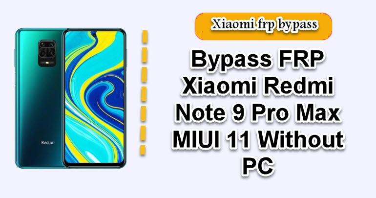 Bypass FRP Xiaomi Redmi Note 9 Pro Max
