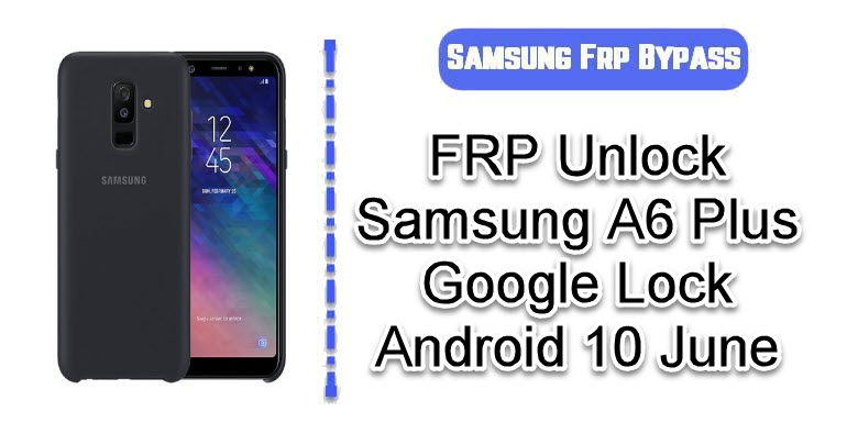 FRP Unlock Samsung A6 Plus