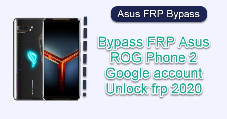 Bypass FRP Asus ROG Phone 2