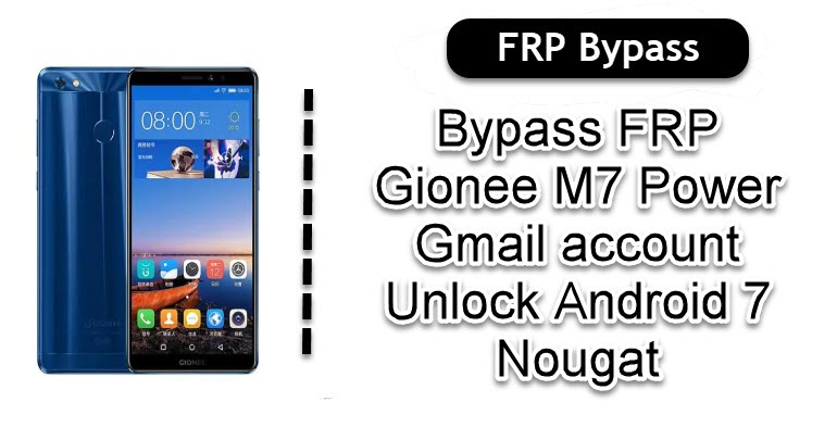 Bypass FRP Gionee M7 Power